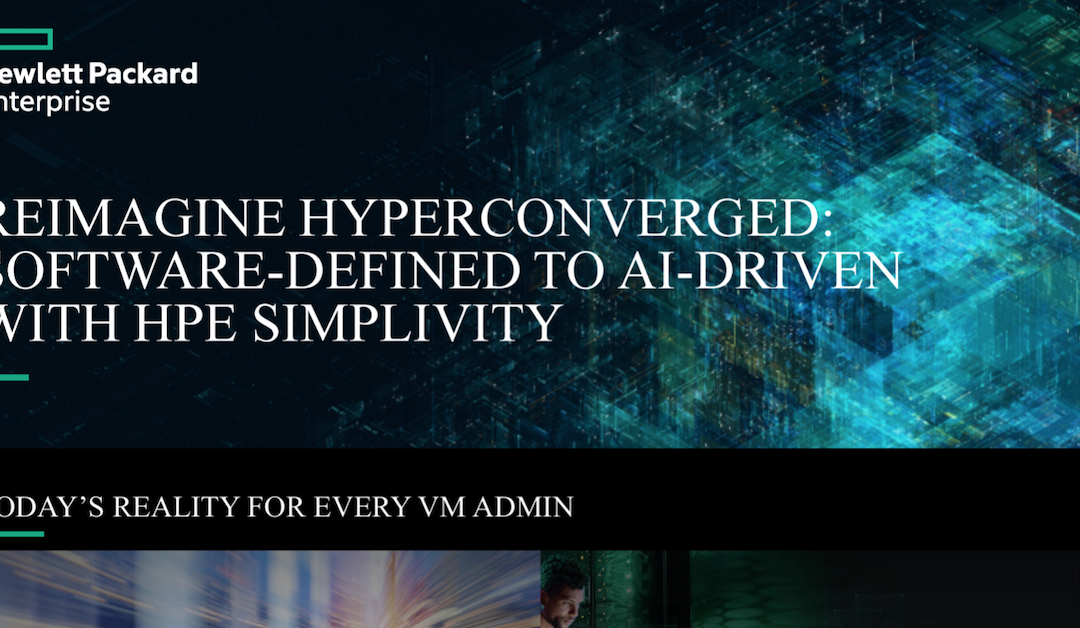 Reimagine Hyperconverged: Software-Defined to AI-Driven With HPE SimpliVity