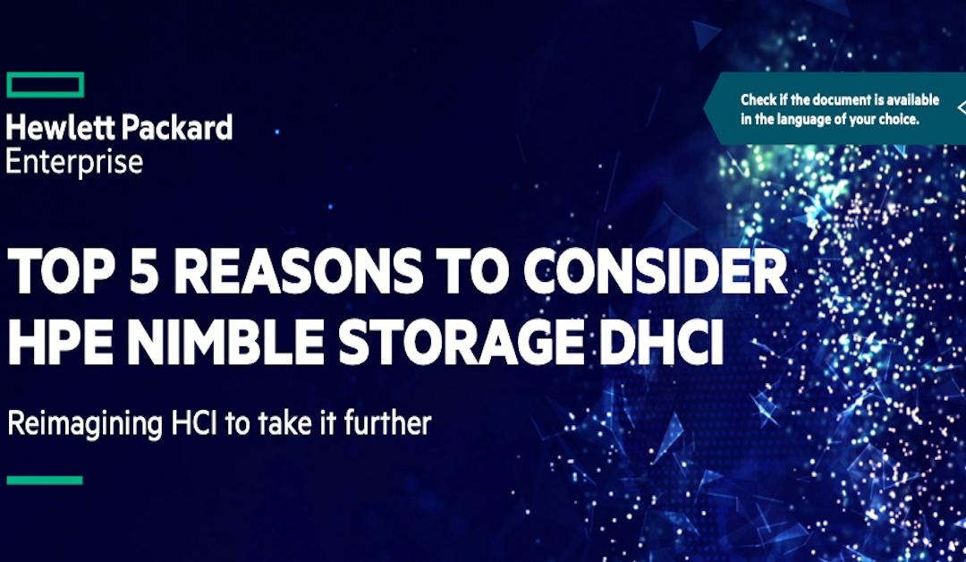 Top 5 Reasons to Consider HPE Nimble Storage dHCI